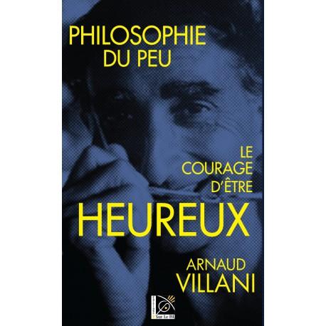 Philosophie du peu, Le Courage d'être heureux - Arnaud Villani