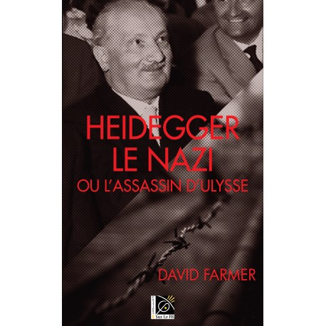 Heidegger le nazi, ou l'assassin d'Ulysse - David Farmer